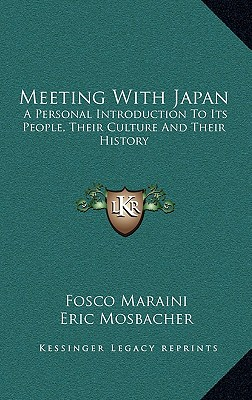 Meeting with Japan: A Personal Introduction to Its People, Their Culture and Their History - Maraini, Fosco, and Mosbacher, Eric (Translated by)