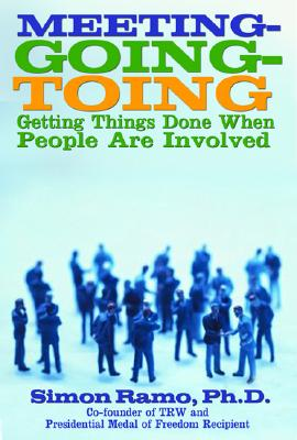 Meetings, Meetings, and More Meetings: Getting Things Done When People Are Involved - Ramo, Simon, Doctor