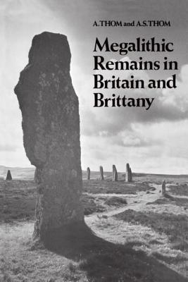 Megalithic Remains in Britain and Brittany - Thom, A