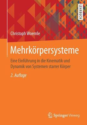 Mehrkorpersysteme: Eine Einfuhrung in Die Kinematik Und Dynamik Von Systemen Starrer Korper - Woernle, Christoph