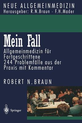 Mein Fall: Allgemeinmedizin Fur Fortgeschrittene - Braun, Robert N