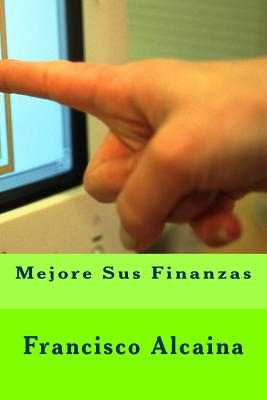 Mejore Sus Finanzas - Alcaina, Francisco