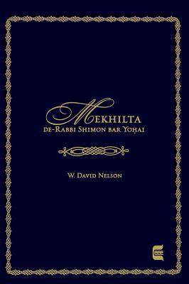 Mekhilta de-Rabbi Shimon Bar Yohai: Edward E. Elson Classic - Nelson, W David