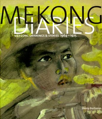 Mekong Diaries: Viet Cong Drawings and Stories, 1964-1975 - Buchanan, Sherry