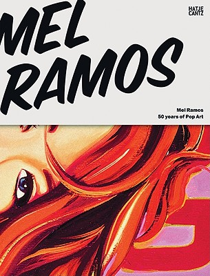 Mel Ramos: 50 Years of Pop Art - Ramos, Mel, and Letze, Otto (Text by), and Honnef, Klaus (Text by)