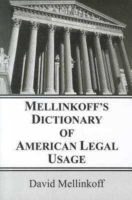 Mellinkoff's Dictionary of American Legal Usage - Mellinkoff, David