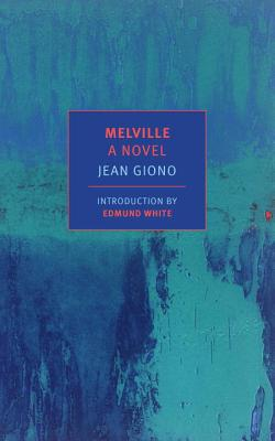Melville: A Novel - Giono, Jean, and Eprile, Paul (Translated by), and White, Edmund (Introduction by)
