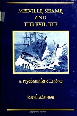 Melville; Shame & Evil Eye: A Psychoanalytic Reading - Adamson, Joseph