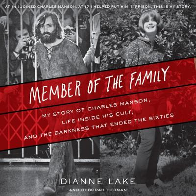 Member of the Family: My Story of Charles Manson, Life Inside His Cult, and the Darkness That Ended the Sixties - Lake, Dianne (Read by), and Herman, Deborah