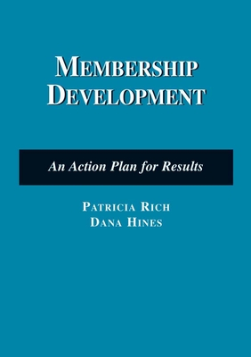 Membership Development: An Action Plan for Results - Rich, Patricia, and Hines, Dana