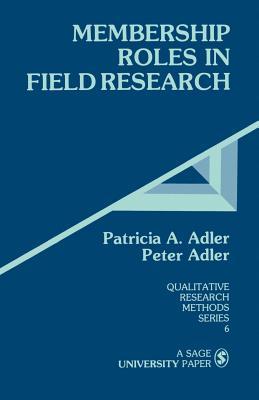 Membership Roles in Field Research - Adler, Peter (Editor), and Adler, Patricia A, Professor