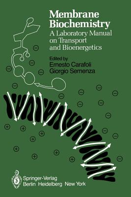 Membrane Biochemistry: A Laboratory Manual on Transport and Bioenergetics - Carafoli, E (Editor), and Semenza, G (Editor)