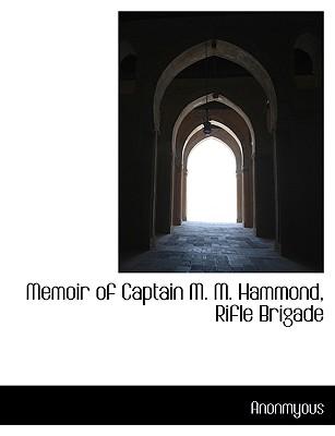 Memoir of Captain M. M. Hammond, Rifle Brigade - Anonmyous