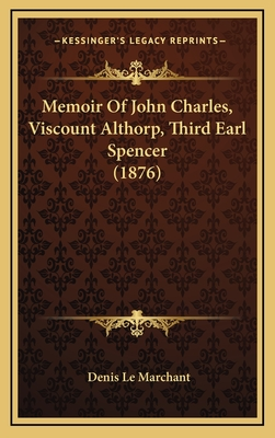 Memoir of John Charles, Viscount Althorp, Third Earl Spencer (1876) - Le Marchant, Denis