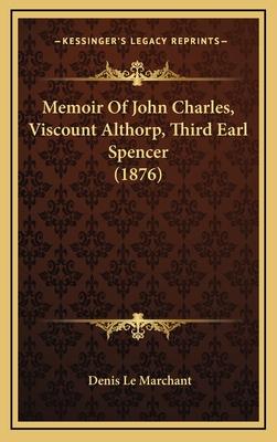 Memoir of John Charles, Viscount Althorp, Third Earl Spencer (1876) - Le Marchant, Denis