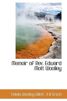 Memoir of REV. Edward Mott Woolley - Gillett, Fidelia Woolley