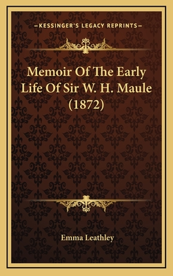 Memoir of the Early Life of Sir W. H. Maule (1872) - Leathley, Emma
