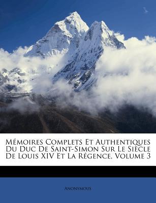 Memoires Complets Et Authentiques Du Duc de Saint-Simon: Sur Le Siecle de Louis XIV Et La Regence, Volume 9... - Anonymous