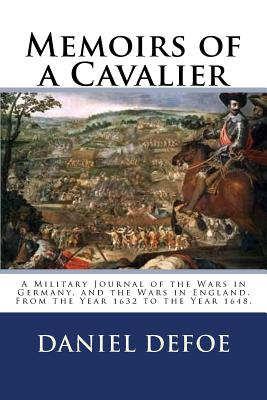 Memoirs of a Cavalier: A Military Journal of the Wars in Germany, and the Wars in England. From the Year 1632 to the Year 1648. - O'Neill, Elizabeth (Introduction by), and Defoe, Daniel