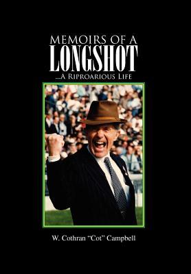 "Memoirs of a Longshot: A Riproarious Life - Campbell, W Cothran ""Cot"""