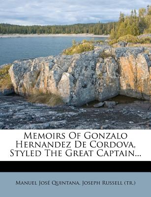 Memoirs of Gonzalo Hernandez de Cordova, Styled the Great Captain... - Quintana, Manuel Jose, and Russell, Joseph (Translated by)