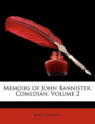 Memoirs of John Bannister, Comedian, Volume 2 - Adolphus, John