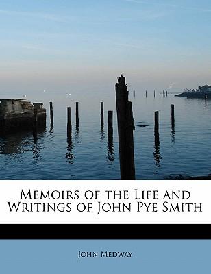 Memoirs of the Life and Writings of John Pye Smith - Medway, John