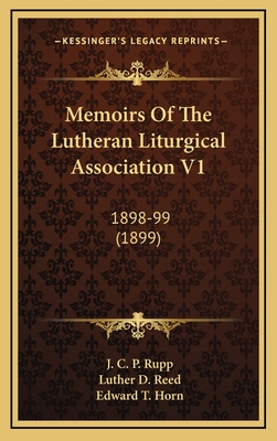 Memoirs of the Lutheran Liturgical Association V1: 1898-99 (1899) - Rupp, J C P, and Reed, Luther D, and Horn, Edward T