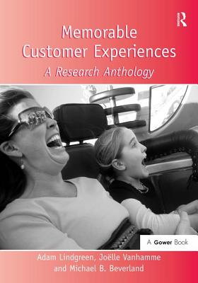 Memorable Customer Experiences: A Research Anthology - Vanhamme, Joelle, Professor, and Beverland, Michael B. (Editor), and Lindgreen, Adam, Professor (Editor)