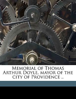 Memorial of Thomas Arthur Doyle, Mayor of the City of Providence (1887) - Providence City Council
