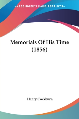 Memorials of His Time (1856) - Cockburn, Henry