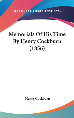 Memorials of His Time by Henry Cockburn (1856) - Cockburn, Henry
