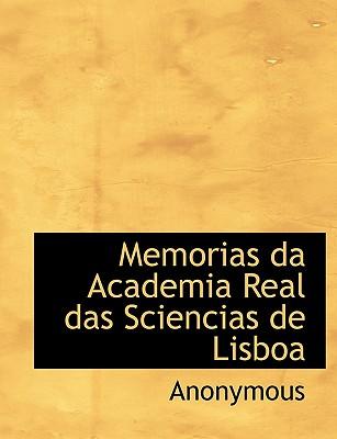 Memorias Da Academia Real Das Sciencias de Lisboa - Anonymous