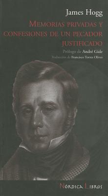 Memorias Privadas y Confesiones de Un Pecador Justificado - Hogg, James, and Torres Oliver, Franciso (Translated by), and Gide, Andre (Prologue by)