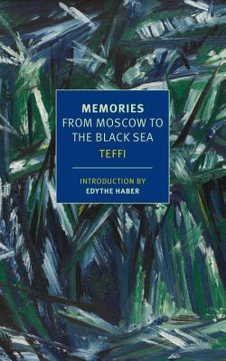 Memories: From Moscow to the Black Sea - Teffi, and Haber, Edythe (Introduction by), and Chandler, Robert (Translated by)