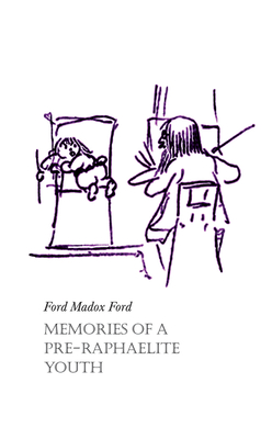 Memories of a Pre-Raphaelite Youth - Ford, Ford Madox