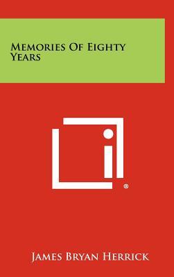 Memories of Eighty Years - Herrick, James Bryan