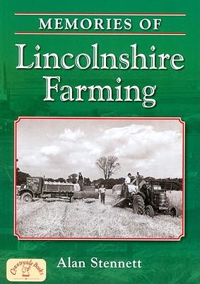Memories of Lincolnshire Farming - Stennett, Alan