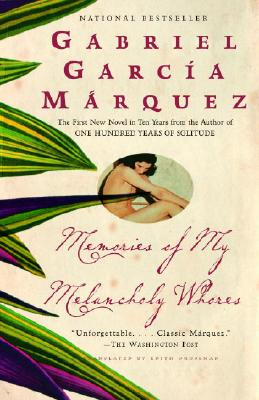 Memories of My Melancholy Whores - García Márquez, Gabriel, and Grossman, Edith (Translated by)