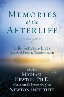 Memories of the Afterlife: Life-Between-Lives Stories of Personal Transformation - Newton, Michael