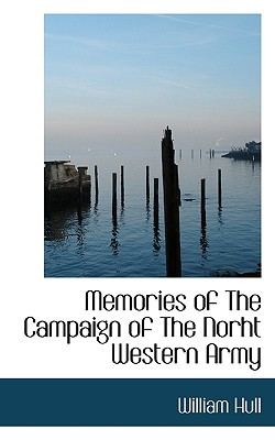 Memories of the Campaign of the Norht Western Army - Hull, William