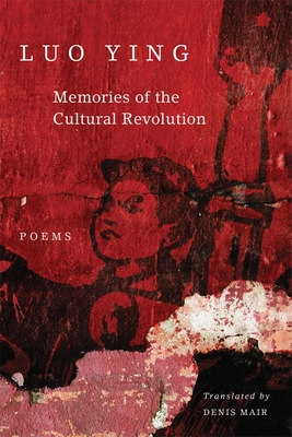 Memories of the Cultural Revolution: Poems - Luo Ying, and Mair, Denis, Prof. (Translated by)