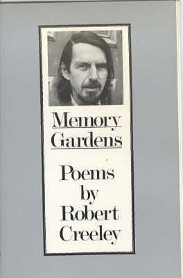 Memory Gardens - Creeley, Robert