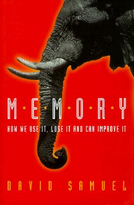Memory: How We Use It, Lose It and Can Improve It - Samuel, David, and Smith, Steven D