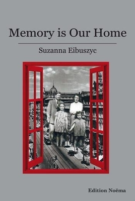 Memory Is Our Home - Loss and Remembering: Three Generations in Poland and Russia, 1917-1960s - Eibuszyc, Suzanna