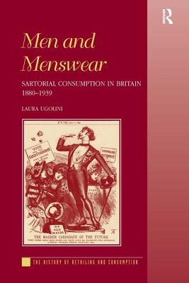 Men and Menswear: Sartorial Consumption in Britain 1880 1939 - Ugolini, Laura