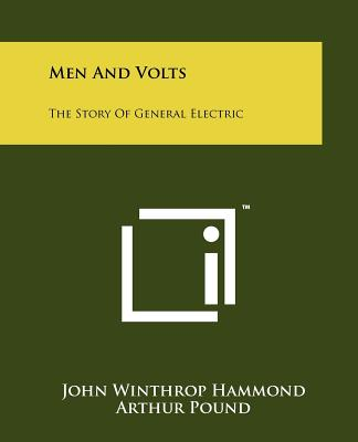 Men and Volts: The Story of General Electric - Hammond, John Winthrop, and Pound, Arthur (Editor)