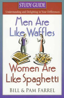Men Are Like Waffles--Women Are Like Spaghetti Study Guide - Farrel, Bill, and Farrel, Pam