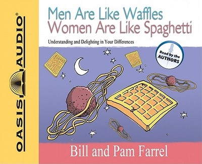 Men Are Like Waffles Women Are Like Spaghetti: Understanding and Delighting in Your Differences - Farrel, Bill (Read by), and Farrel, Pam (Read by)