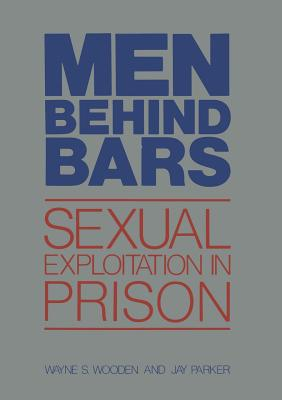 Men Behind Bars: Sexual Exploitation in Prison - Wooden, Wayne S